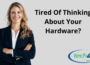 Tired Of Thinking About Your Hardware?